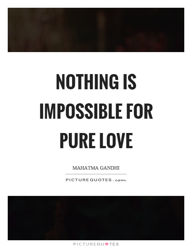 Nothing is impossible for pure love Picture Quote #1