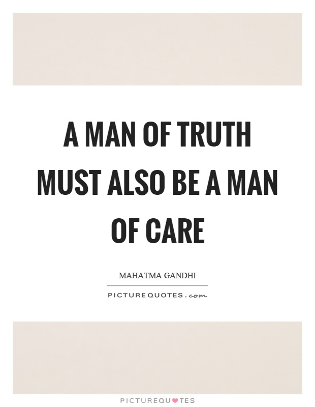 A man of truth must also be a man of care Picture Quote #1