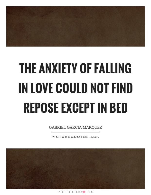 The anxiety of falling in love could not find repose except in bed Picture Quote #1