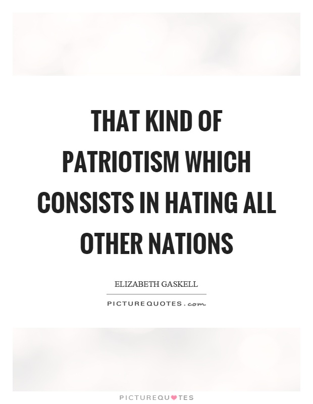 That kind of patriotism which consists in hating all other nations Picture Quote #1