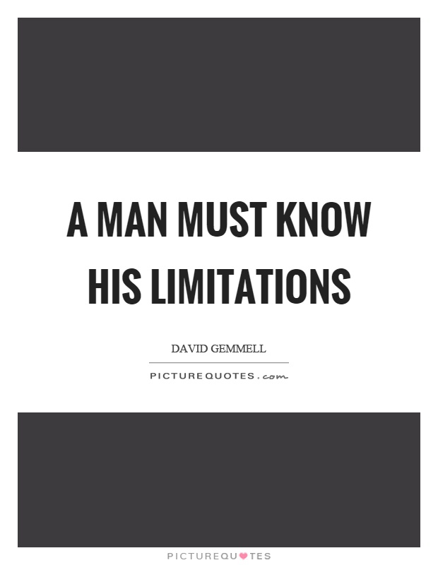 A man must know his limitations Picture Quote #1