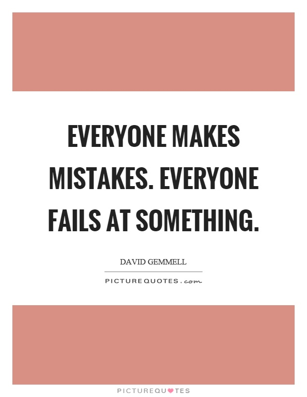 Everyone makes mistakes. Everyone fails at something Picture Quote #1