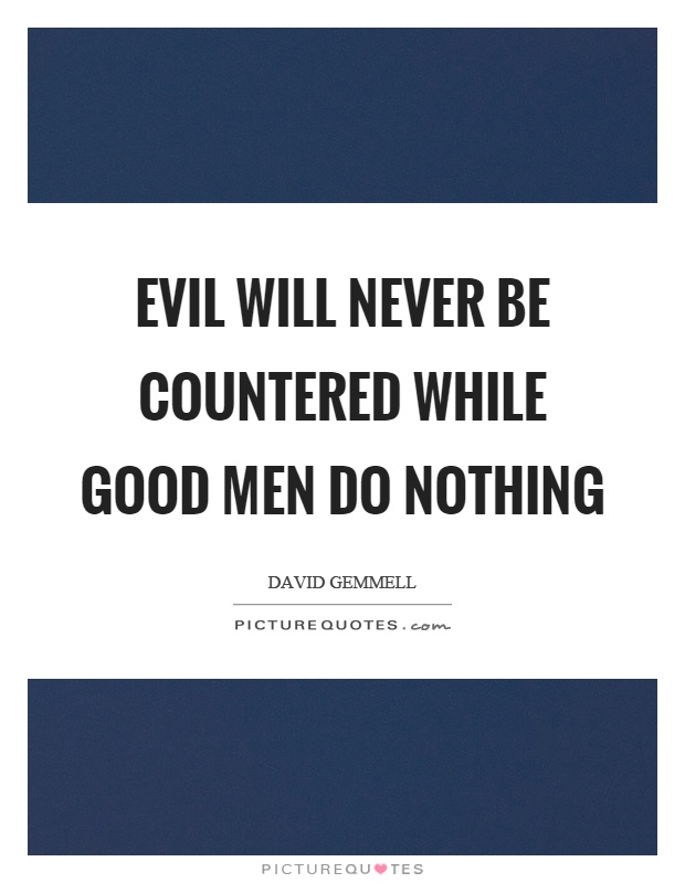 Evil will never be countered while good men do nothing Picture Quote #1