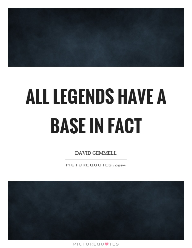 All legends have a base in fact Picture Quote #1