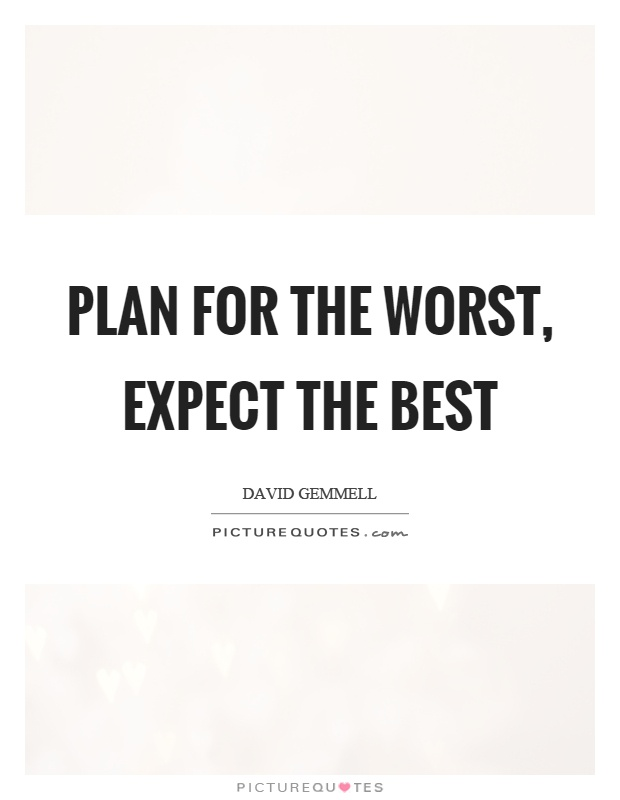 Plan for the worst, expect the best Picture Quote #1