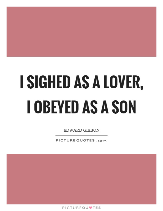 I sighed as a lover, I obeyed as a son Picture Quote #1