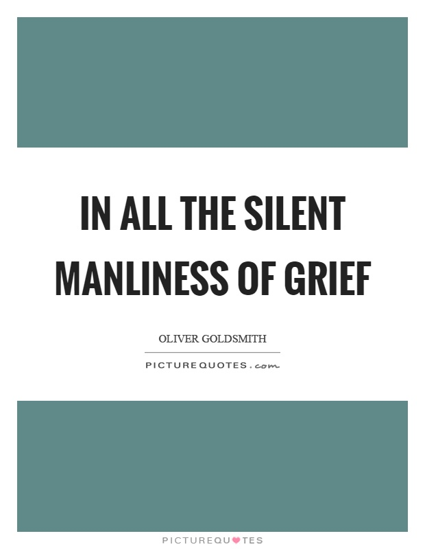 In all the silent manliness of grief Picture Quote #1