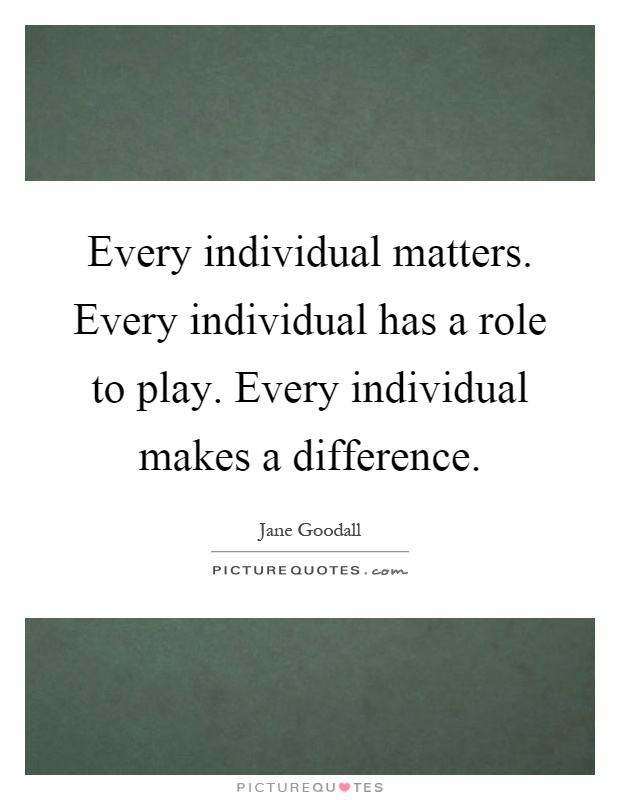Every individual matters. Every individual has a role to play. Every individual makes a difference Picture Quote #1