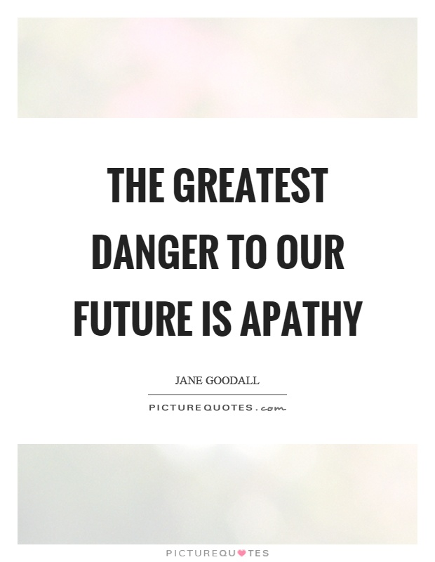 The greatest danger to our future is apathy Picture Quote #1