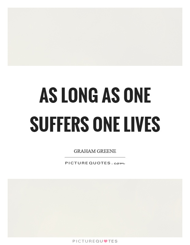 As long as one suffers one lives Picture Quote #1