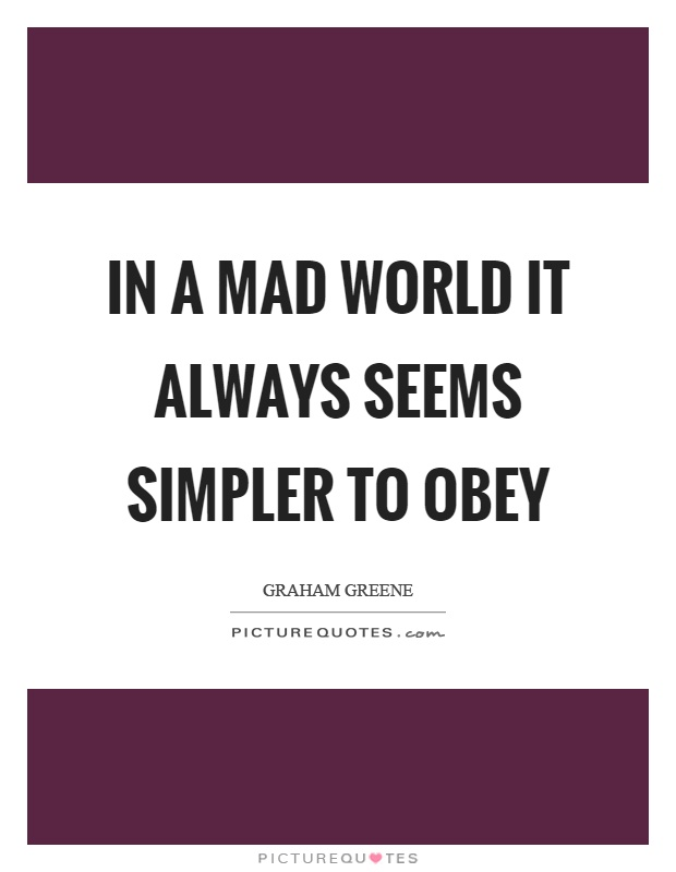 In a mad world it always seems simpler to obey Picture Quote #1