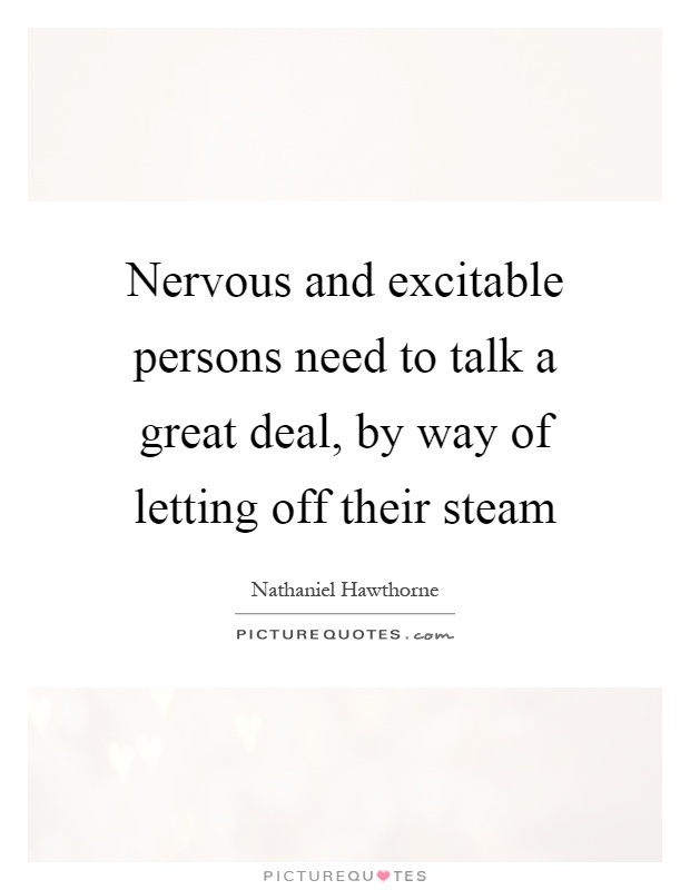 Nervous and excitable persons need to talk a great deal, by way of letting off their steam Picture Quote #1