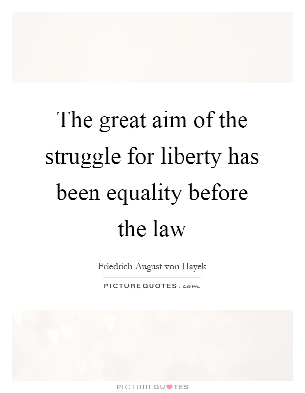 The great aim of the struggle for liberty has been equality before the law Picture Quote #1