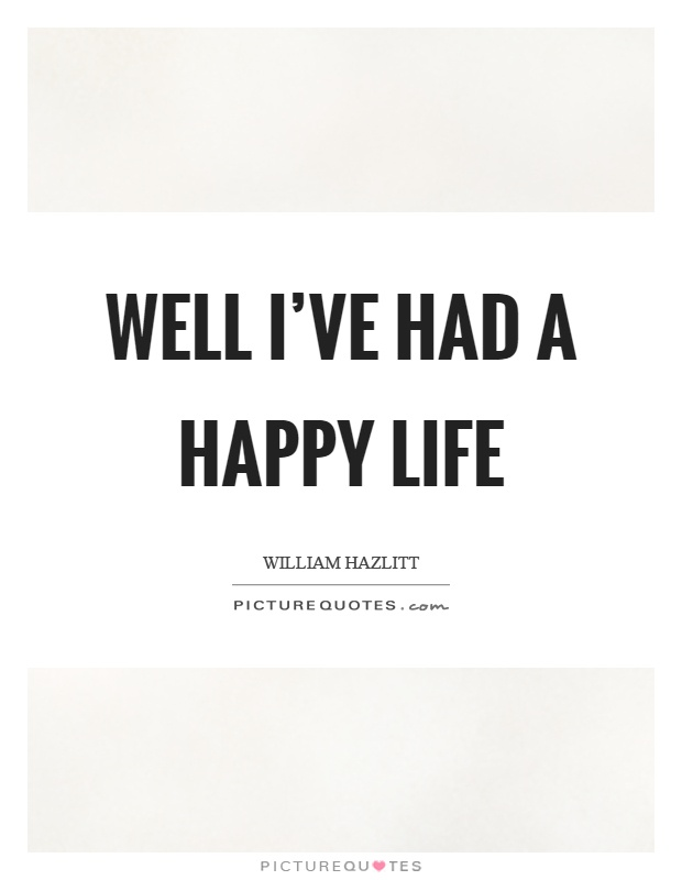 Well I've had a happy life Picture Quote #1