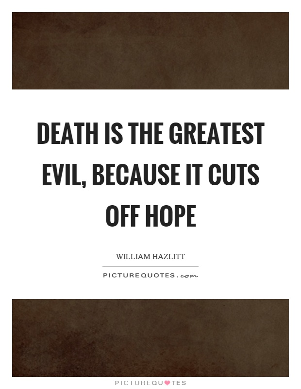 Death is the greatest evil, because it cuts off hope Picture Quote #1