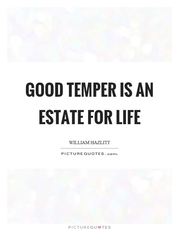 Good temper is an estate for life Picture Quote #1