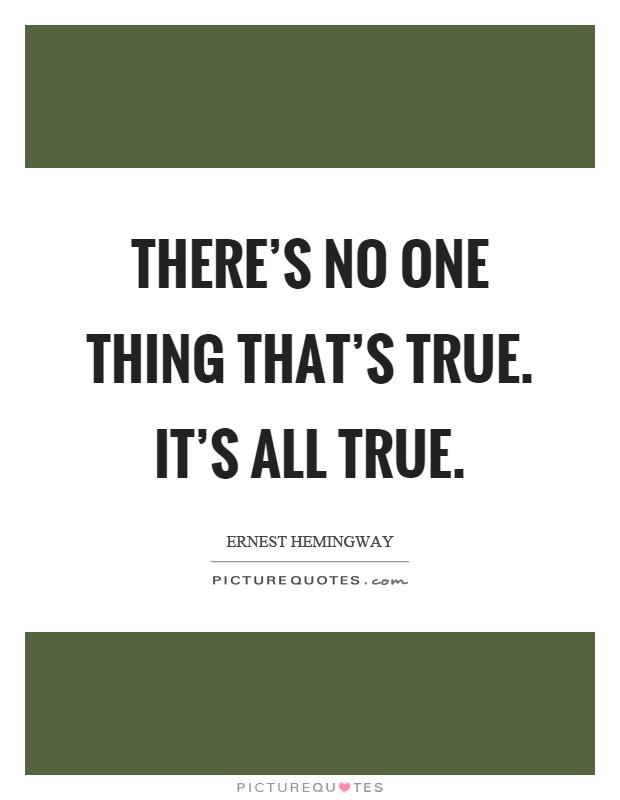 There's no one thing that's true. It's all true Picture Quote #1