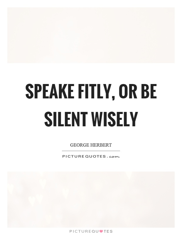 Speake fitly, or be silent wisely Picture Quote #1