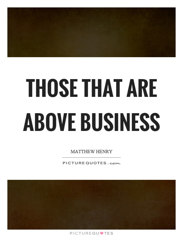 Those that are above business Picture Quote #1