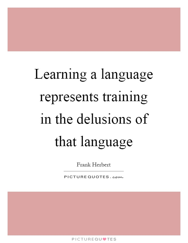 Learning a language represents training in the delusions of that language Picture Quote #1