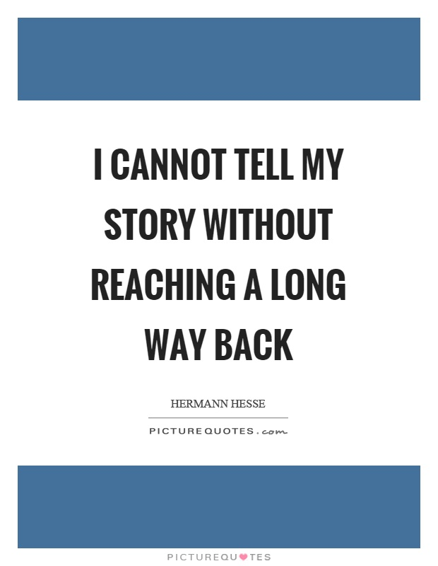 I cannot tell my story without reaching a long way back Picture Quote #1