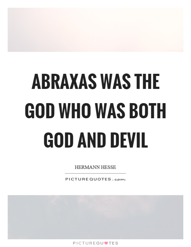 Abraxas was the God who was both God and devil Picture Quote #1