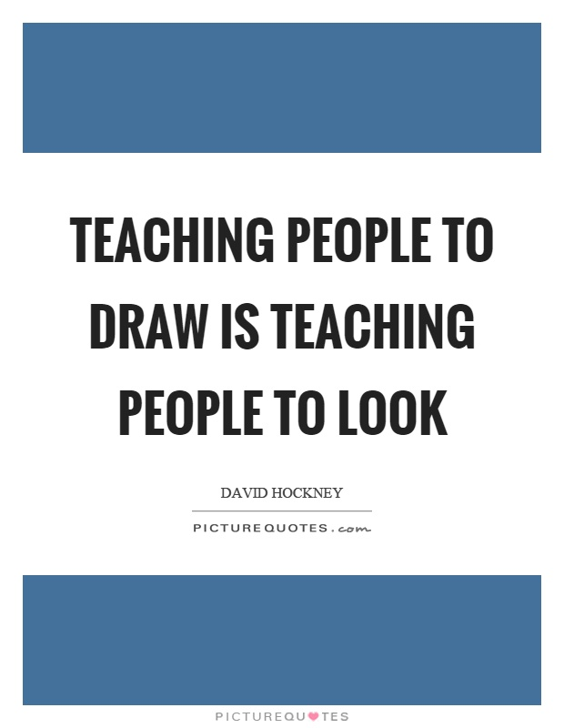 Teaching people to draw is teaching people to look Picture Quote #1