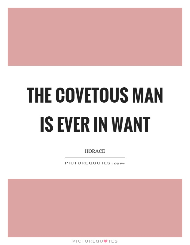 The covetous man is ever in want Picture Quote #1