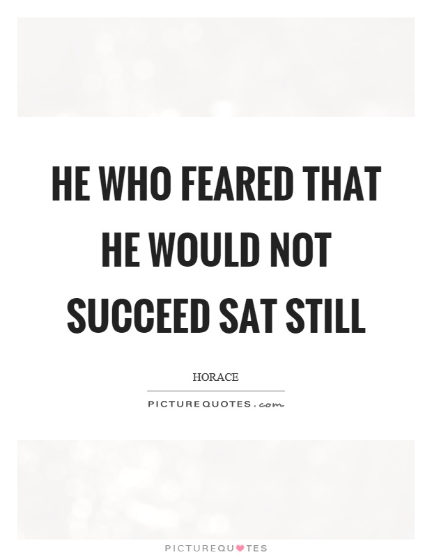 He who feared that he would not succeed sat still Picture Quote #1