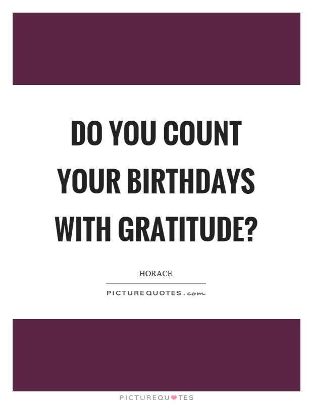Do you count your birthdays with gratitude? Picture Quote #1