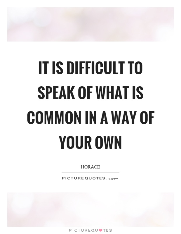 It is difficult to speak of what is common in a way of your own Picture Quote #1