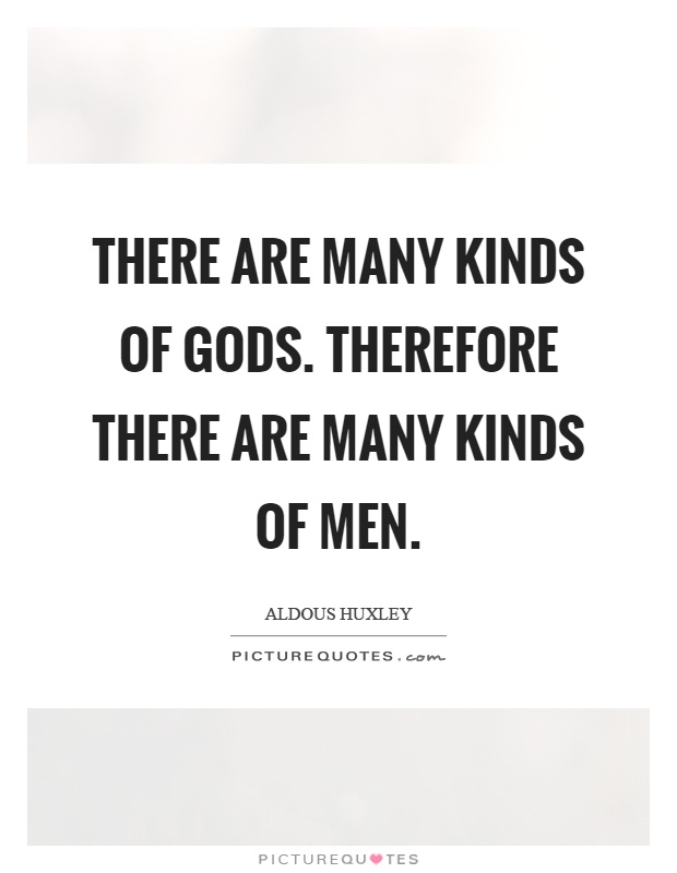 There are many kinds of gods. Therefore there are many kinds of men Picture Quote #1