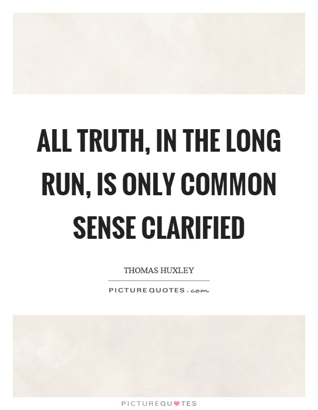 All truth, in the long run, is only common sense clarified Picture Quote #1