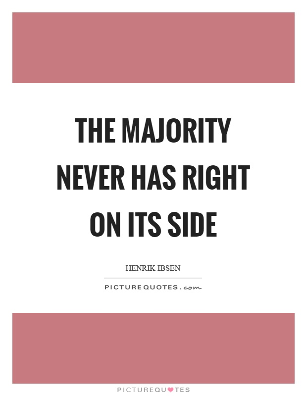 The majority never has right on its side Picture Quote #1