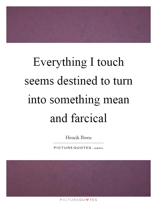Destined quotes destined sayings destined picture quotes for Meaning of farcical