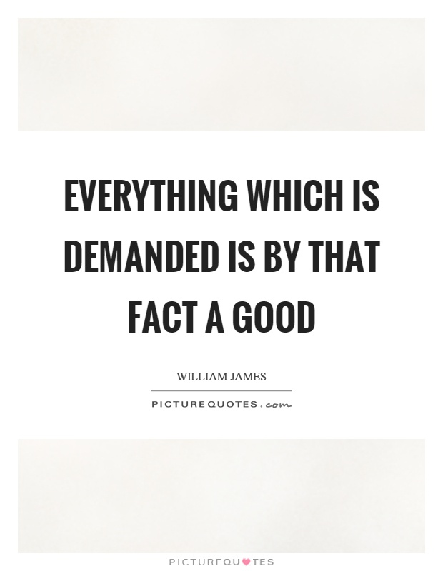 Everything which is demanded is by that fact a good Picture Quote #1