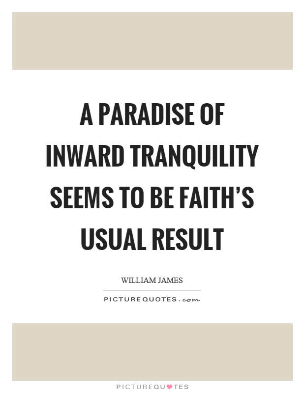 A paradise of inward tranquility seems to be faith's usual result Picture Quote #1