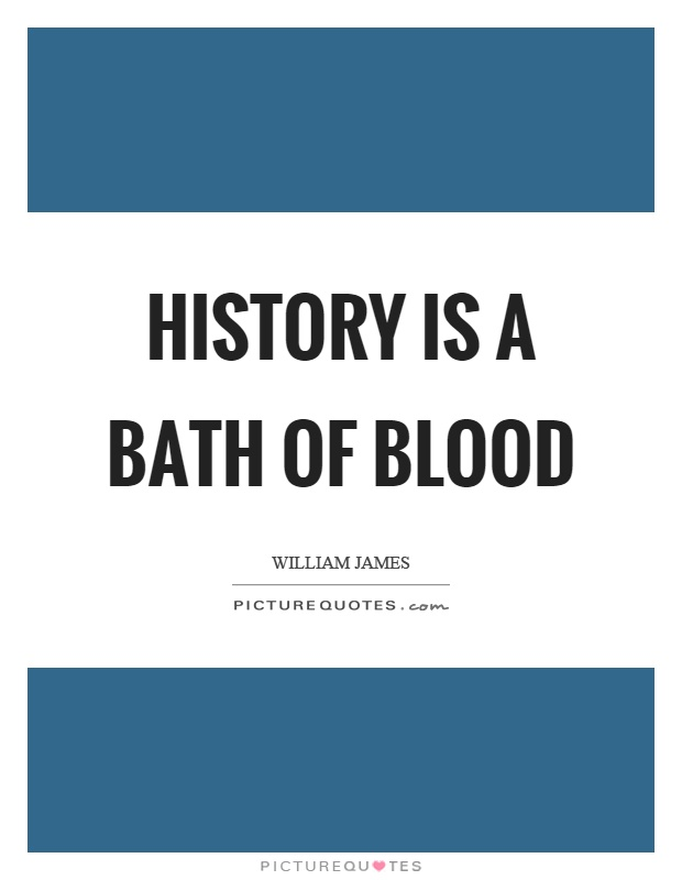 History is a bath of blood Picture Quote #1