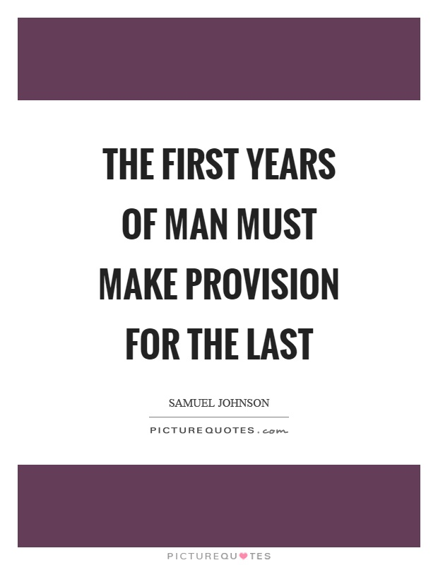 The first years of man must make provision for the last Picture Quote #1
