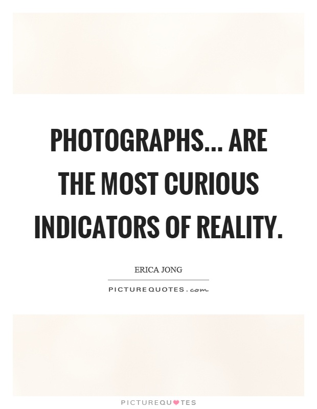 Photographs... are the most curious indicators of reality Picture Quote #1