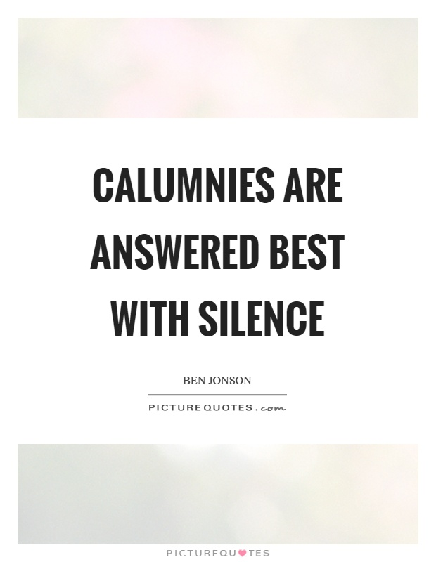 Calumnies are answered best with silence Picture Quote #1
