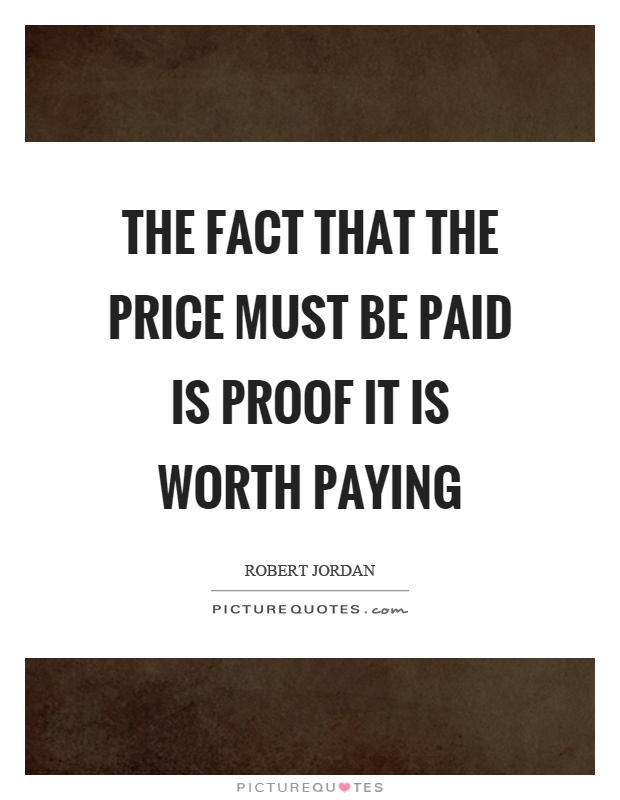 The fact that the price must be paid is proof it is worth paying Picture Quote #1