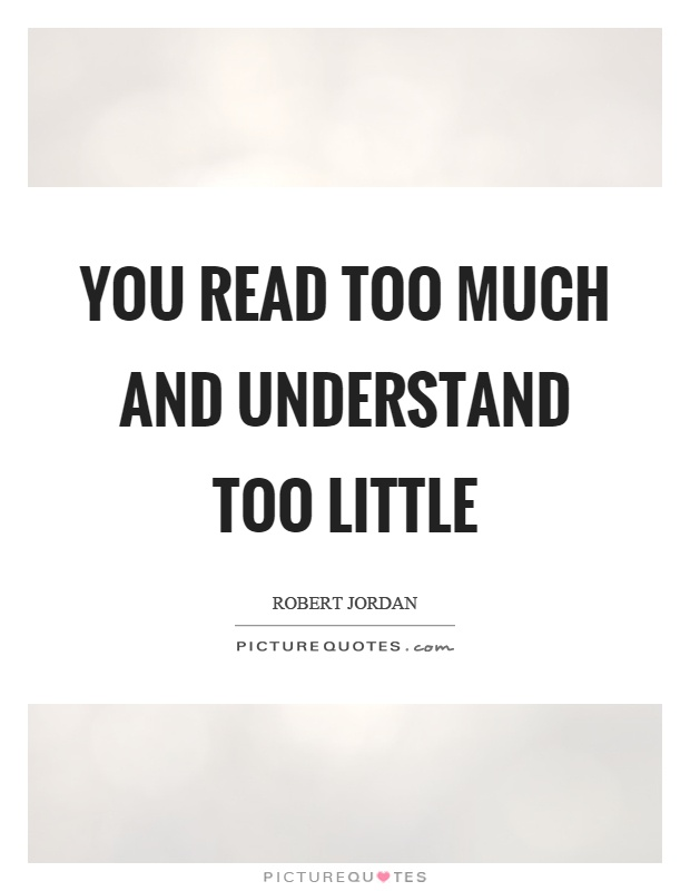You read too much and understand too little Picture Quote #1