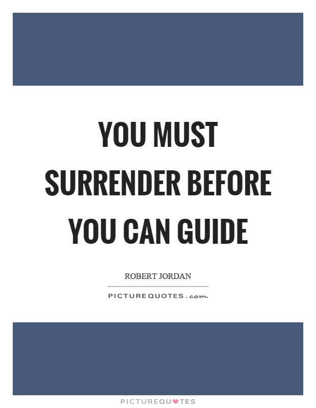 You must surrender before you can guide Picture Quote #1