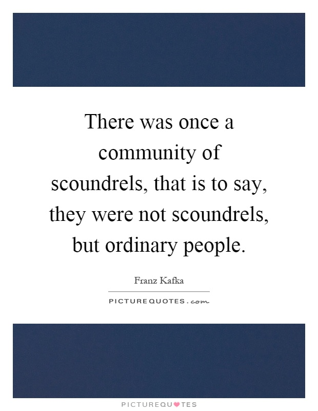 There was once a community of scoundrels, that is to say, they were not scoundrels, but ordinary people Picture Quote #1
