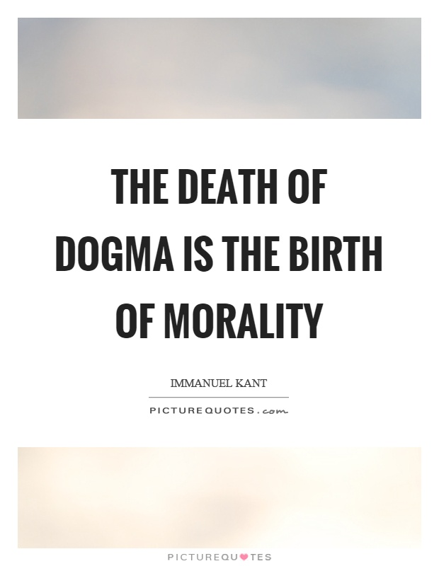 The death of dogma is the birth of morality Picture Quote #1