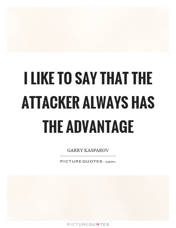 I like to say that the attacker always has the advantage Picture Quote #1