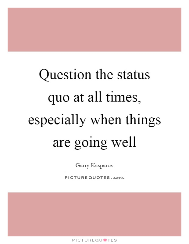 question the status quo essay Kansas state university intermediate microeconomics (economics 520) professor d weisman fall 2001 take-home essay question 1 instructions: this is the take-home essay question for your first examination in this class.