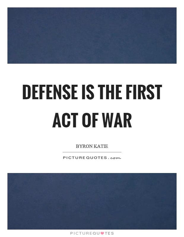 Defense is the first act of war Picture Quote #1