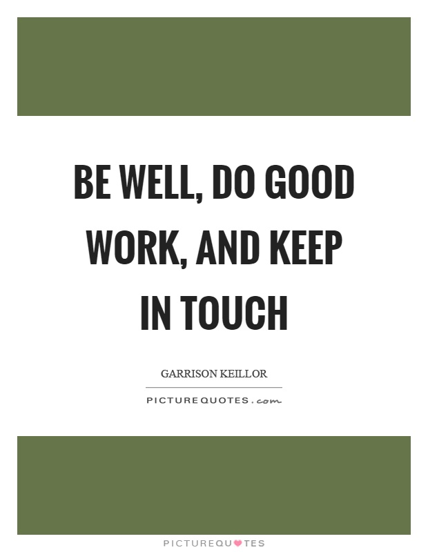 Be well, do good work, and keep in touch Picture Quote #1